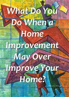 What Happens When Any Home Improvement May Over Improve Your Home?