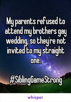 My parents refused to attend my brothers gay wedding, so they're not invited to my straight one. - My parents refused to attend my brothers gay wedding, so they're not invited to my straight one. Lgbt Quotes, Lgbt Memes, True Quotes, Funny Quotes, Quotes Quotes, Qoutes, Whisper App, Whisper Love, Whisper Quotes