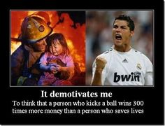 I honestly hate sports and the fact that our society pays stupid soccer/football/baseball players more then policemen, firefighters, and teachers.