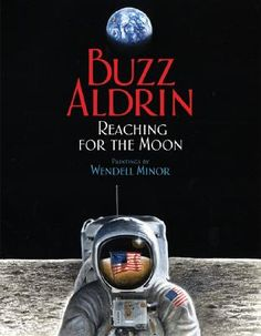 2006 - Reaching for the Moon by Buzz Aldrin - An Apollo 11 astronaut takes readers on his journey that began in his childhood and led him to achieve his dream of walking on the moon, bringing to life an unparalleled moment in history for a new generation. Neil Armstrong, Apollo 11, Starcraft, Norman Rockwell, George Washington, Alone, Nasa, Solar System For Kids, Pseudo Science
