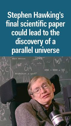 Stephen Hawking submitted a final scientific paper 2 weeks before he died — and it could lead to the discovery of a parallel universe Neurone, Parallel Universe, Physicist, Stephen Hawking, Maths, Discovery, Author, Science, Business