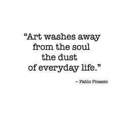 "Illustration Friday Quotes: ""Art washes away from the soul the dust of everyday life."" - Pablo Picasso"