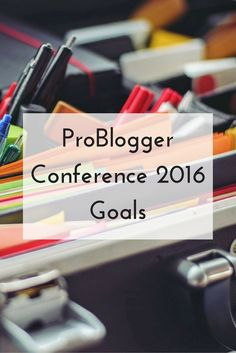 ProBlogger Conference 2016 Goals