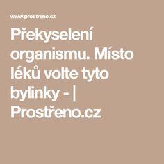 Překyselení organismu. Místo léků volte tyto bylinky - | Prostřeno.cz