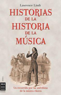 UN RECORRIDO POR LAS ANÉCDOTAS DE LA MÚSICA CLÁSICA Hallazgos, inventos, ocurrencias, sucesos y genialidades que impulsaron los grandes hitos de la innovación musical