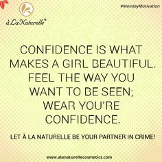 """""""Confidence is what makes a girl beautiful. Feel the way you want to be seen; wear your confidence.""""  Let à La Naturelle be your partner in crime!  #MondayMotivation #Feelgoodtolookgreat #feelfabulous #rejuvenate #soft #smooth #skin #luxury #detox #relax #refresh #Lookgoodfeelgreat"""