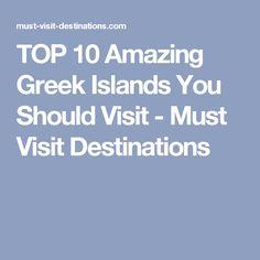 TOP 10 Amazing Greek Islands You Should Visit - Must Visit Destinations