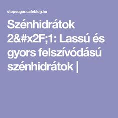 Szénhidrátok 2/1: Lassú és gyors felszívódású szénhidrátok | Diet And Nutrition, Diabetes, Health Fitness, Food And Drink, Drinks, Recipes, Diet, Drinking, Beverages