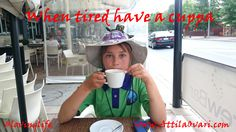 When tired have a cuppa  www.AttilaOvari.com #lovinglife
