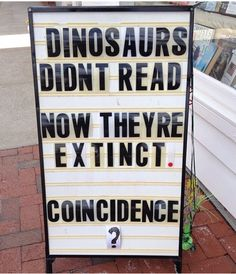 jyhslibrary:  Dinosaurs didn't read and now they are extinct. Coincidence?