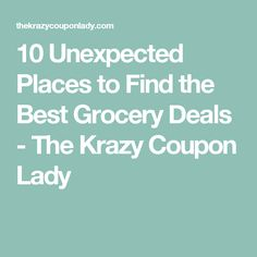 10 Unexpected Places to Find the Best Grocery Deals - The Krazy Coupon Lady
