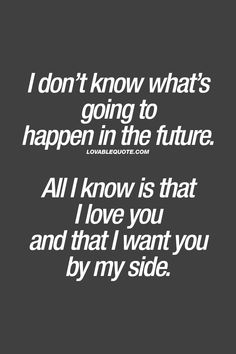 Lovable Quotes - The best love, relationship and couple quotes! Love You Forever Quotes, I Want You Forever, Soulmate Love Quotes, Love Quotes For Her, Cute Love Quotes, Romantic Love Quotes, Love Yourself Quotes, I Want You Quotes, Unconditional Love Quotes