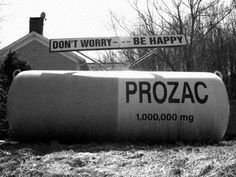 World's largest Prozac? if you not happy after taking these don't think you ever will be, did i say i really need one this size Propane Tank Art, Pharmacy Humor, Pharmacy Technician, Le Web, Intp, Funny Signs, Don't Worry, Make Me Smile, I Laughed