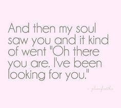 Soul mates will always find each other eventually.