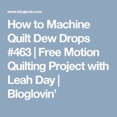 How to Machine Quilt Dew Drops #463   Free Motion Quilting Project with Leah Day   Bloglovin'