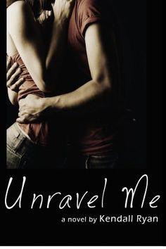Unravel Me (Unravel Me, #1) - Kendall Ryan