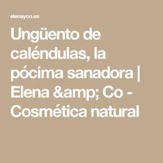 Ungüento de caléndulas, la pócima sanadora | Elena & Co - Cosmética natural