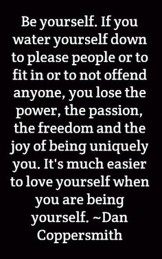 What we continue to teach our kids about loving and being yourself. So many people hide who they are and not true to themselves. Be you and be proud. Love yourself that much