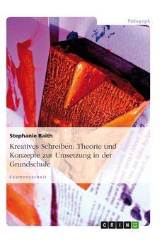 Kreatives Schreiben: Theorie und Konzepte zur Umsetzung in der Grundschule GRIN http://grin.to/ynxIw Amazon http://grin.to/c0t5a