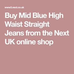Buy Mid Blue High Waist Straight Jeans from the Next UK online shop