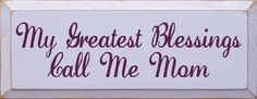 Sawdust City LLC - My Greatest Blessings Call Me Mom