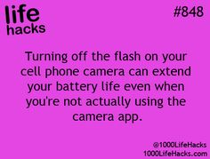 Turn off the flash on your cell phone camera to extend your battery life.  1000 Life Hacks