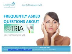 Learn about the TRIA Hair Removal Laser from Dr. Schlessinger.   http://www.slideshare.net/DrJoelSchlessinger/dr-schlessingers-faq-tria-laser#