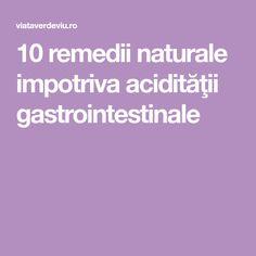 10 remedii naturale impotriva acidităţii gastrointestinale