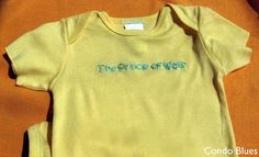 "Tutorial on how to machine embroider a ""Prince of Wails"" onsie for babies.  Too cute!"