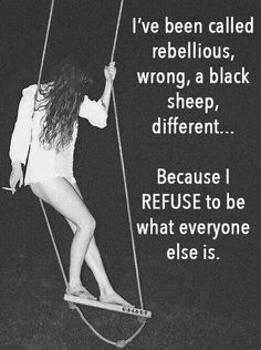 I refuse to be what everyone else is