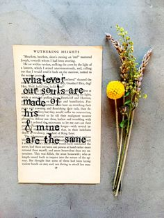 The famous Emily Bronte quote from Wuthering Heights, Whatever Our Souls Are Made Of, His and Mine Are The Same, hand stamped vintage book page.