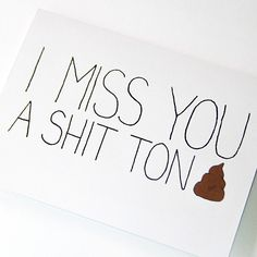 That's it, come deployment, I am doing a missing you care package. I Miss You Card I Miss You A Shit Ton Mature Card by JulieAnnArt, $4.00