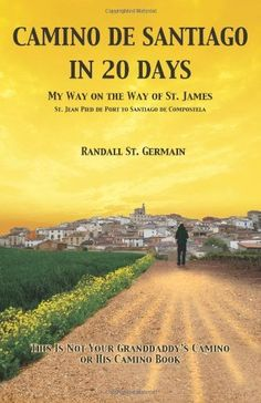 Camino de Santiago in 20 Days: My Way on the Way of St. James by Randall St. Germain, http://www.amazon.com/gp/product/0987709003/ref=cm_sw_r_pi_alp_ApTOqb1A0WVZR