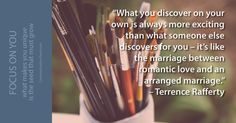 """""""What you discover on your own is always more exciting than what someone else discovers for you - it's like the marriage between romantic love and an arranged marriage."""" -Terrence Rafferty #inspiration http://www.communicationsteam.com/inspiration-slides/"""