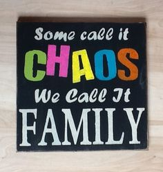 Some call it Chaos we call it Family
