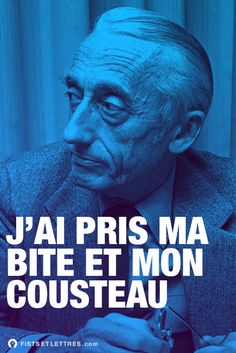 J'ai pris ma bite et mon Cousteau. Auguste Derriere, Grands Philosophes, Everyday Quotes, Bad Puns, Love Others, I Feel Good, Funny Art, Troll, Feel Better