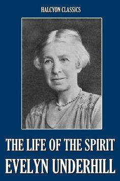 The Life of the Spirit and the Life of To-Day by Evelyn Underhill (Halcyon Classics) by Evelyn Underhill. $1.99. 182 pages. Publisher: Halcyon Press Ltd.; First edition (November 3, 2009)