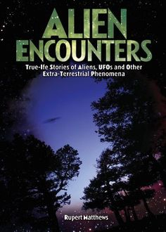 Alien Encounters: True-Life Stories of Aliens, UFOs and Other Extra-Terrestrial Phenomena by Rupert Matthews. $4.00
