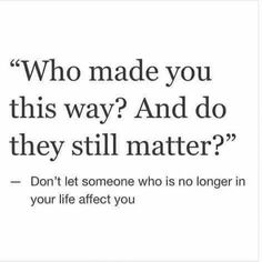 I shouldn't, but it's made who I am today. I don't take crap from anyone & I don't force any relationships. You wanna be in my life, show me that I can trust you!! ❤