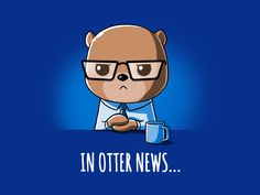 You believe everything you see on the news? You otter know better… Get the In Otter News... t-shirt only at TeeTurtle!