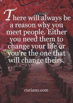 There will always be a reason why you meet people. Either you need them to change your life or you're the one that will change theirs. Cute Quotes, Great Quotes, Words Quotes, Quotes To Live By, Sayings, Smart Quotes, Bff Quotes, Deep Quotes, Wisdom Quotes