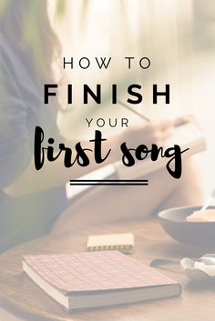 How to finish your first song | Modern Songstress Blog