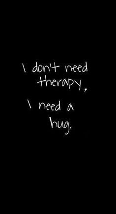 I do not need therapy. I need a hug (sincere) I do not need therapy. I need a hug (sincere) I do not Quotes Deep Feelings, Mood Quotes, True Quotes, Funny Quotes, Sad Wallpaper, Wallpaper Quotes, I Need A Hug, Quote Aesthetic, Reality Quotes