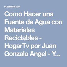 Como Hacer una Fuente de Agua con Materiales Reciclables - HogarTv por Juan Gonzalo Angel - YouTube