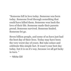 Someone has a god day and someones has a bad day that may be the same day