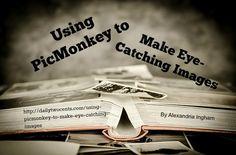 Using PicMonkey to Make Eye-Catching Images
