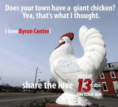 The giant chicken because if you live in Byron Center you know. I FLUBBING LOVE MY TOWN AND CHICKEN.