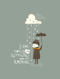 Teach your children to like rainy days, as not all days are sunny days...so it goes in life!   :)