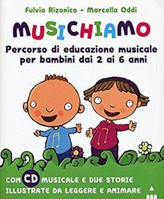 Musichiamo. Percorso di educazione musicale per bambini dai 2 ai 6 anni. Con CD-Audio. Con Fascicolo: Amazon.it: Fulvia Rizonico, Marcella Oddi, L. Terranera: Libri