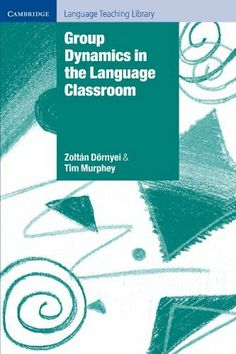 Group Dynamics in the Language Classroom (Cambridge Language Teaching Library) by Zoltán Dörnyei. $17.05. 204 pages. Publisher: Cambridge University Press (January 12, 2004). Author: Tim Murphey